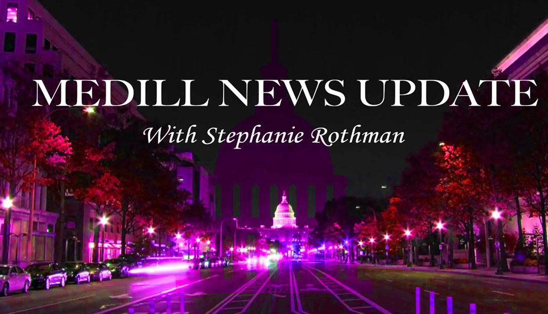 Medill News Update with Stephanie Rothman 8-17